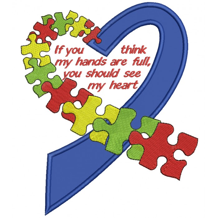 If You Think My Hands Are Full You Should See My Heart Autism Awareness Applique Machine Embroidery Design Digitized Pattern