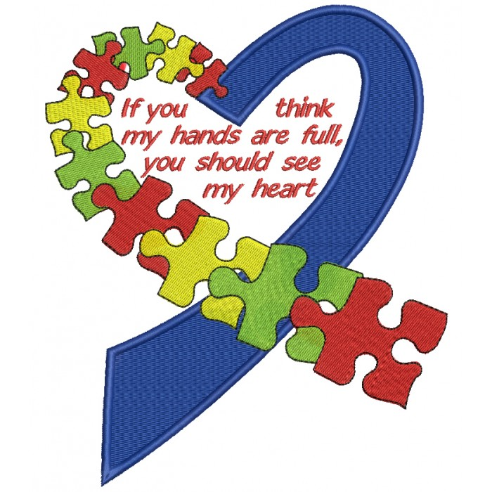 If You Think My Hands Are Full You Should See My Heart Autism Awareness Filled Machine Embroidery Design Digitized Pattern