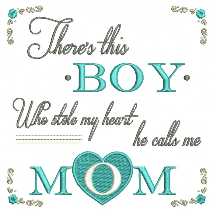 There is This Boy Who Stole My Heart He Calls Me Mom Filled Machine Embroidery Design Digitized Pattern