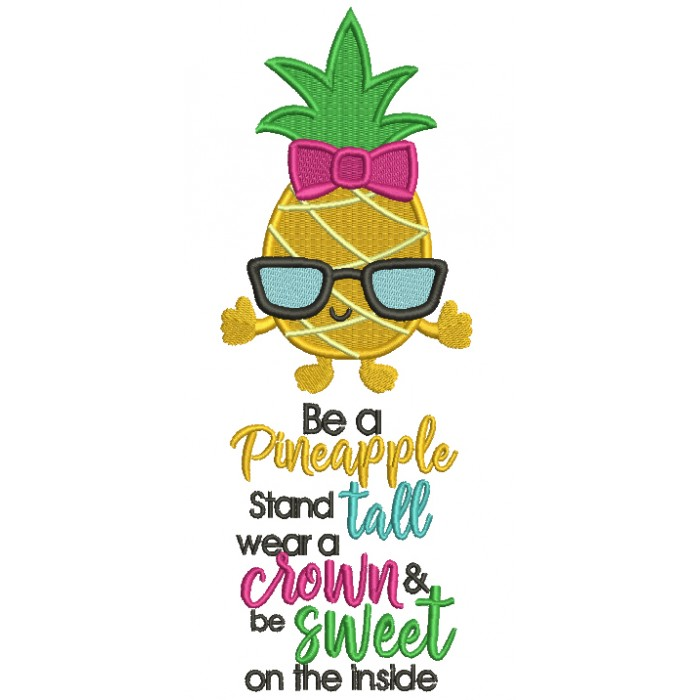 Be A Pineapple Stand Tall Wear a Crown And Be Sweet On The Inside Filled Machine Embroidery Design Digitized Pattern