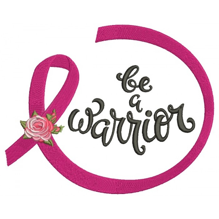 Be A Warrior Breast Cancer Awareness Ribbon Filled Machine Embroidery Design Digitized Pattern