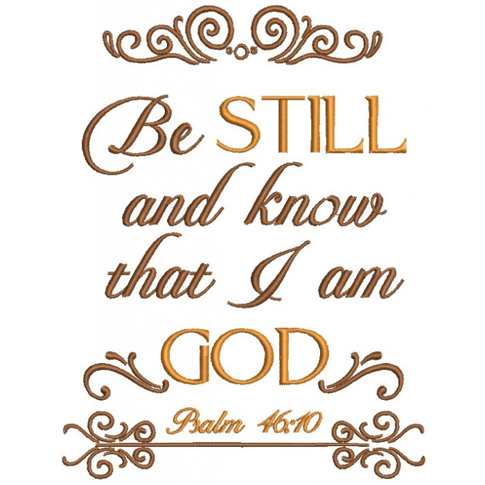 Be Still And Know That I Am God Psalm 46-10 Religious Filled Machine Embroidery Design Digitized Pattern