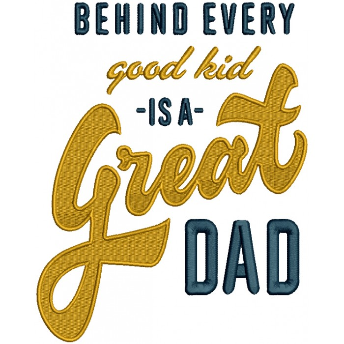 Behind Every Good Kid Is A Great Dad Filled Machine Embroidery Design Digitized Pattern