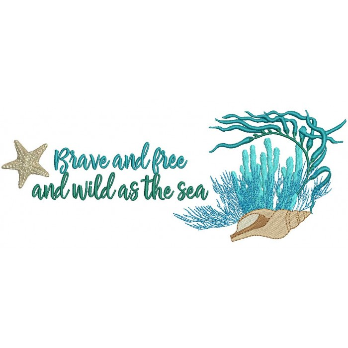 Brave And Free And Wild As The Sea Filled Machine Embroidery Design Digitized Pattern