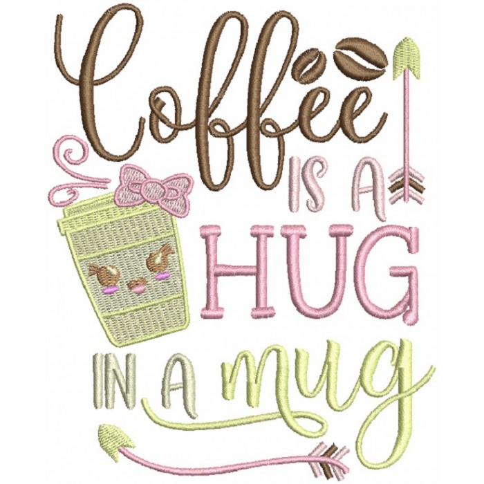 Coffee Is a Hug In A Mug Filled Machine Embroidery Design Digitized Pattern