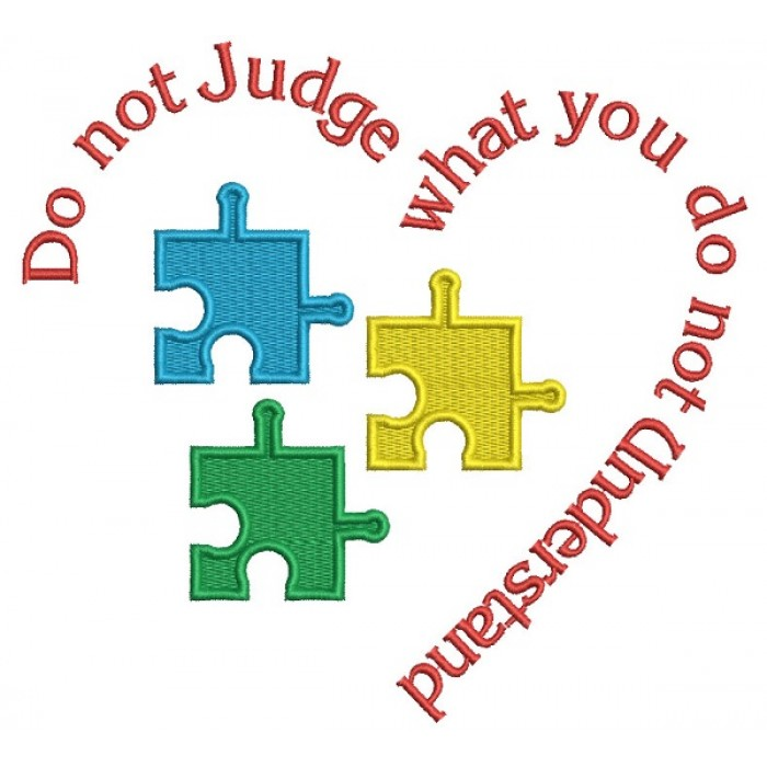 Do Not Judge What You Do Not Understand Autism Awareness Filled Machine Embroidery Design Digitized Pattern