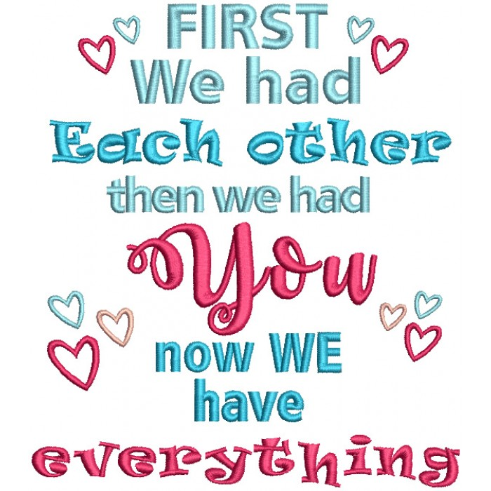 First We Had Each Other Then We Had You Now We Have Everything Filled Machine Embroidery Design Digitized Pattern