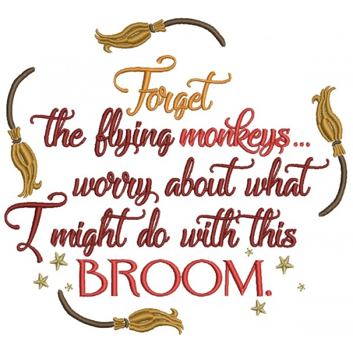 Forget The Flying Monkeys Worry About What I Might Do With This Broom Halloween Filled Machine Embroidery Design Digitized Pattern