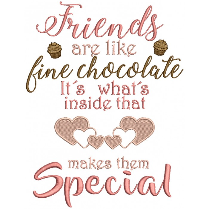 Friends Are Like Fine Chocolate It's What's Inside That Makes Them Special Filled Machine Embroidery Design Digitized Pattern