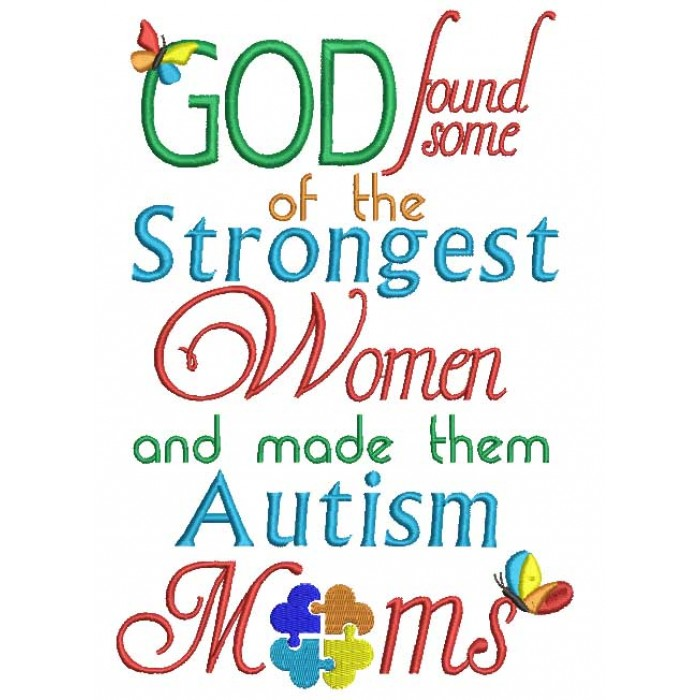 God Found Some Of The Strongest Women And Made Them Autism Moms Filled Machine Embroidery Design Digitized Pattern
