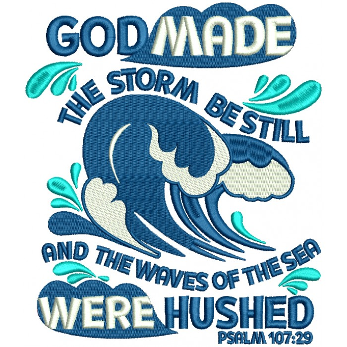 God Made The Storm Be Still And The Waters Of The Sea Were Hushed Psalm 107-29 Religious Filled Machine Embroidery Design Digitized Pattern