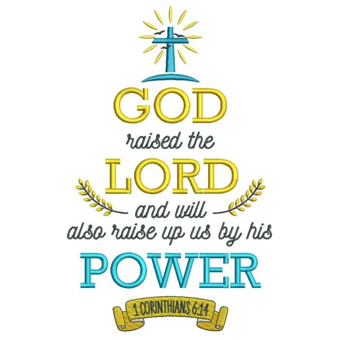 God Raised The Lord And Will Also Raise Up Us By His Power 1 Corinthians 6-14 Bible Verse Religious Filled Machine Embroidery Design Digitized Pattern