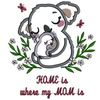 Home Is Where My Mom Is Mother Abd Baby Koala Applique Machine Embroidery Design Digitized Pattern