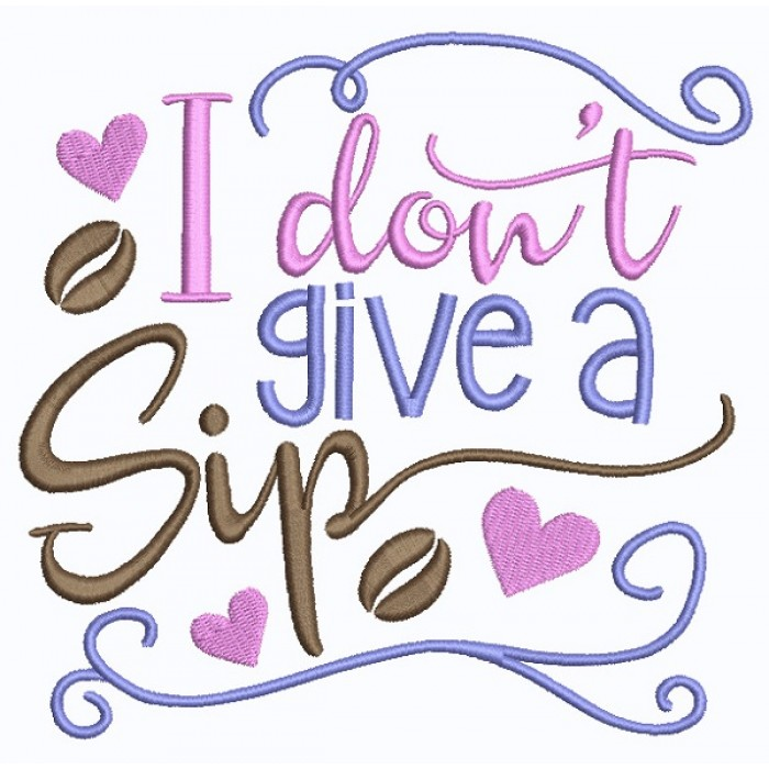 I Don't Give a Sip Filled Machine Embroidery Design Digitized Pattern
