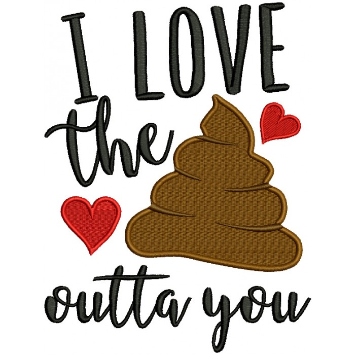 I Love The Sh Out Of You Filled Machine Embroidery Design Digitized Pattern