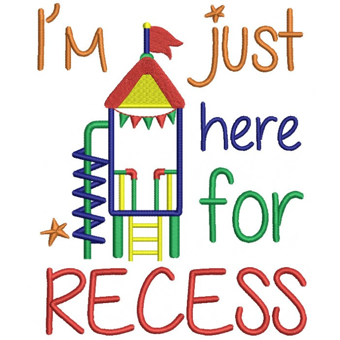 I'm Just Here For Recess School Yard Filled Machine Embroidery Design Digitized Pattern