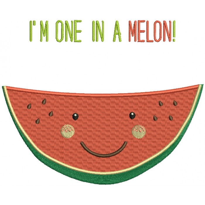I'm One In A Melon Filled Machine Embroidery Design Digitized Pattern