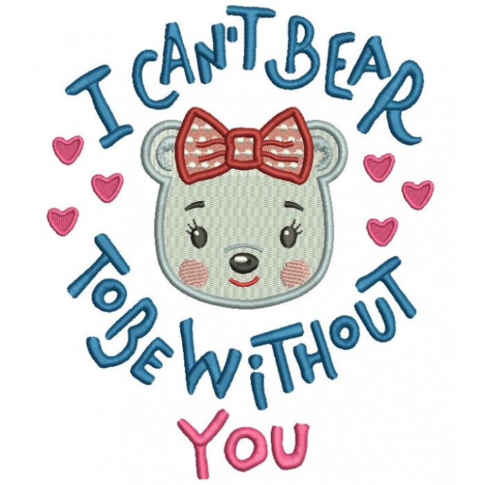 I can't Bear To Be Without You Girl Bear Filled Machine Embroidery Design Digitized Pattern