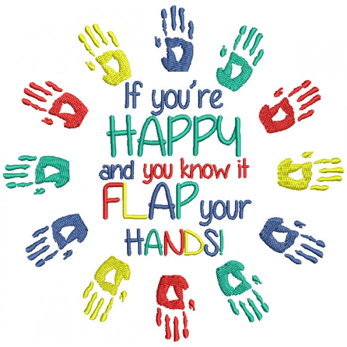 If You're Happy And You KNow It Flap Your Hands Autism Awareness Filled Machine Embroidery Design Digitized Pattern