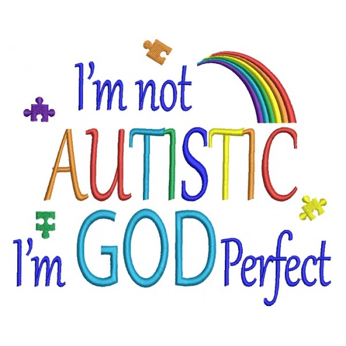 I'm Not Autistic I'm God Perfect Autism Awareness Filled Machine Embroidery Design Digitized Pattern