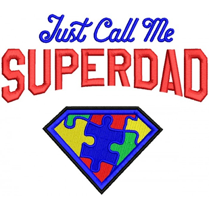 Just Call Me Super Dad Autism Awareness Filled Machine Embroidery Design Digitized Pattern