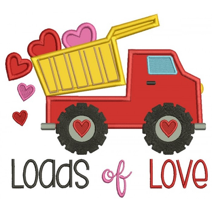 Loads Of Love Dump Truck With Hearts Applique Machine Embroidery Design Digitized Pattern