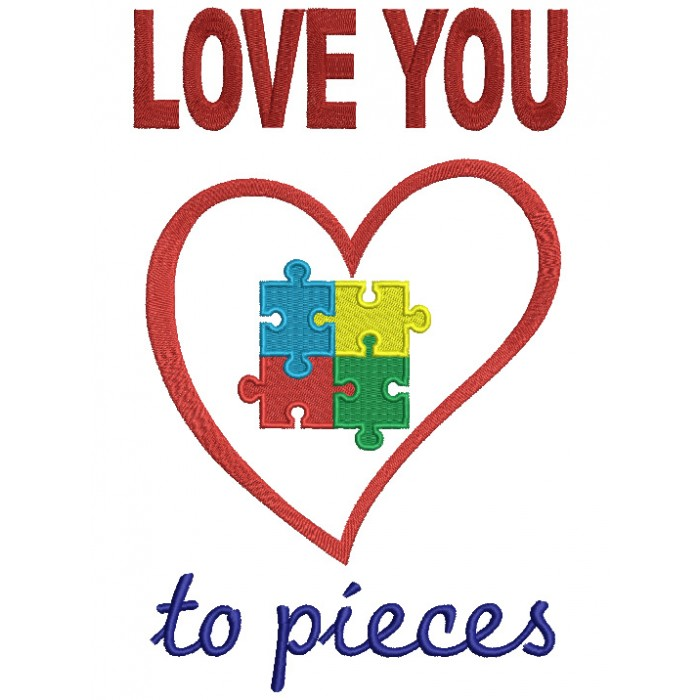 Love You To Pieces Autism Awareness Filled Machine Embroidery Design Digitized Pattern