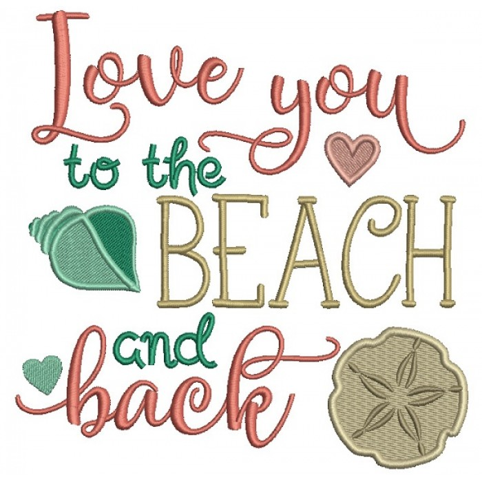 Love Your To The Beach And Back Filled Machine Embroidery Design Digitized Pattern