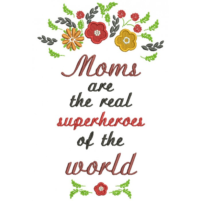 Moms Are The Real Superheroes Of The World Filled Machine Embroidery Design Digitized Pattern