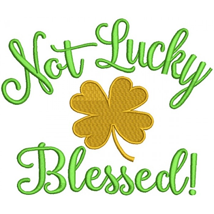 Not Lucky But Blessed St. Patrick's Day Filled Machine Embroidery Design Digitized Pattern