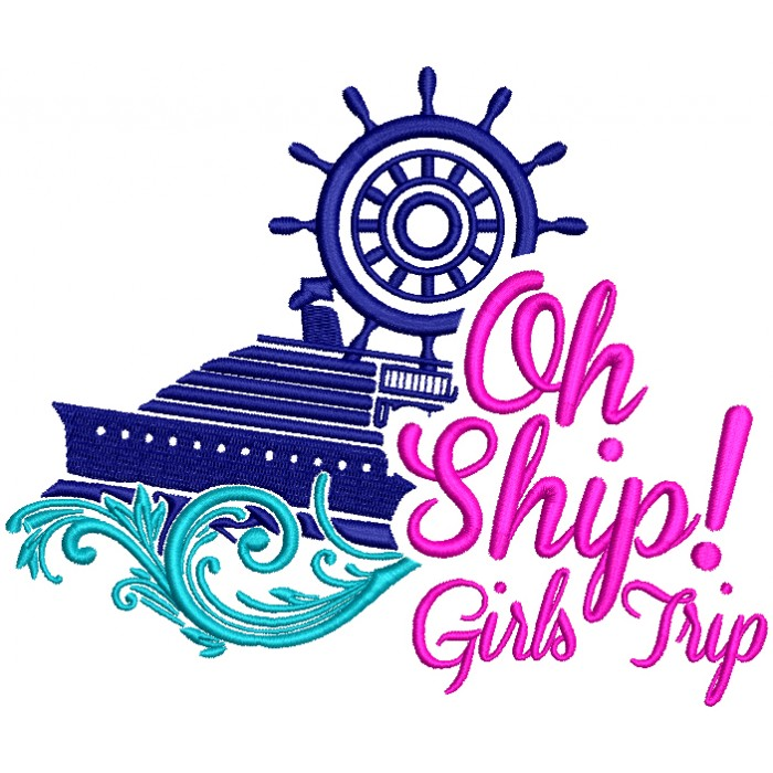 Oh Ship Girls Trip Nautical Filled Machine Embroidery Design Digitized Pattern