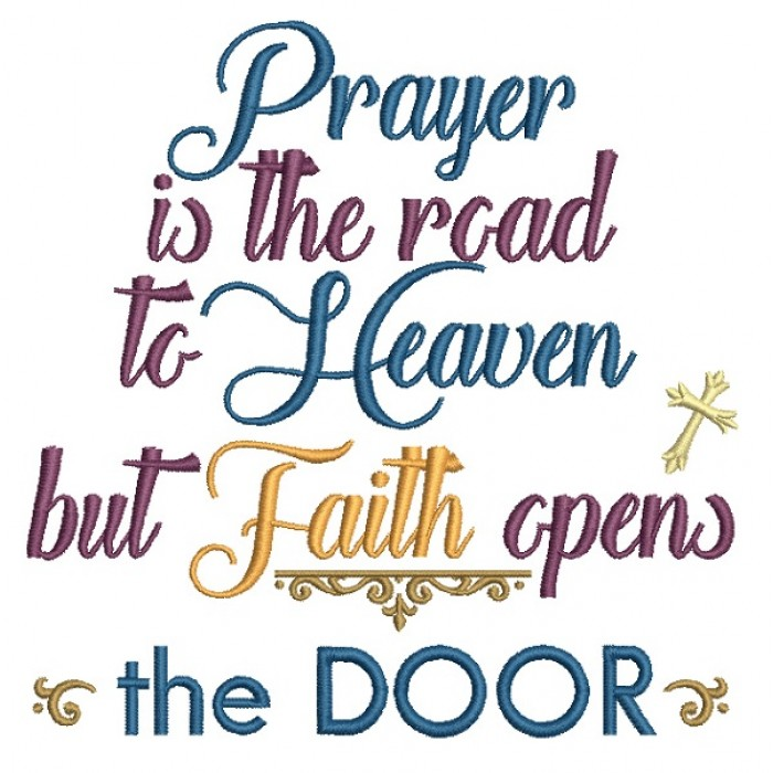 Prayer Is The Road To Heaven But Faith Opens The Door Religious Filled Machine Embroidery Design Digitized Pattern