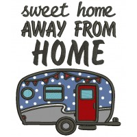 Sweet Home Away From Home Camper Applique Machine Embroidery Design Digitized