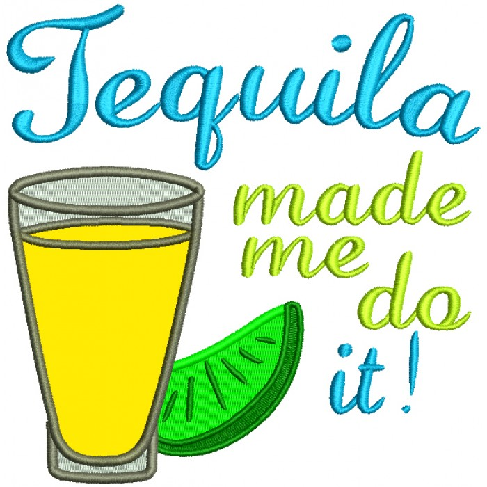Tequila Made Me Do It Applique Machine Embroidery Design Digitized Pattern