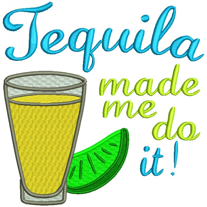 Tequila Made Me Do It Filled Machine Embroidery Design Digitized Pattern