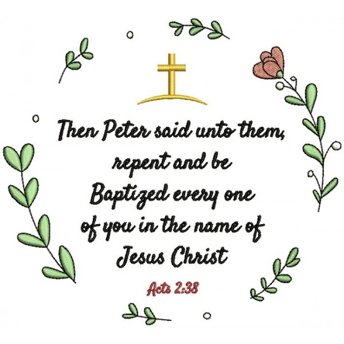 Then Peter Said Unto Them Repent And Be Baptized Everyone Of You In The Name Of Jesus Christ Acts 2-38 Bible Verse Religious Filled Machine Embroidery Design Digitized Pattern