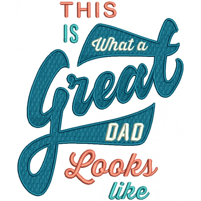 This Is What A Great Dad Looks Like Filled Machine Embroidery Design Digitized Pattern