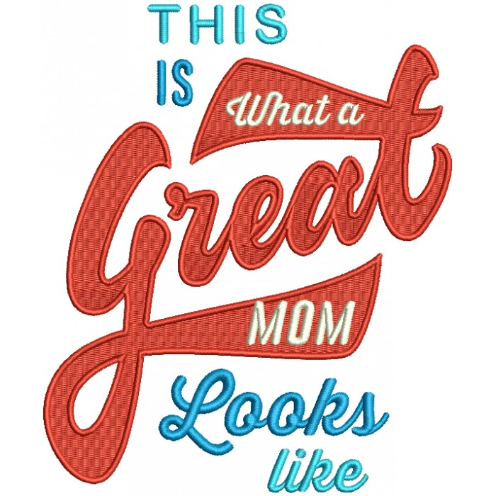 This Is What A Great Mom Looks Like Filled Machine Embroidery Design Digitized Pattern