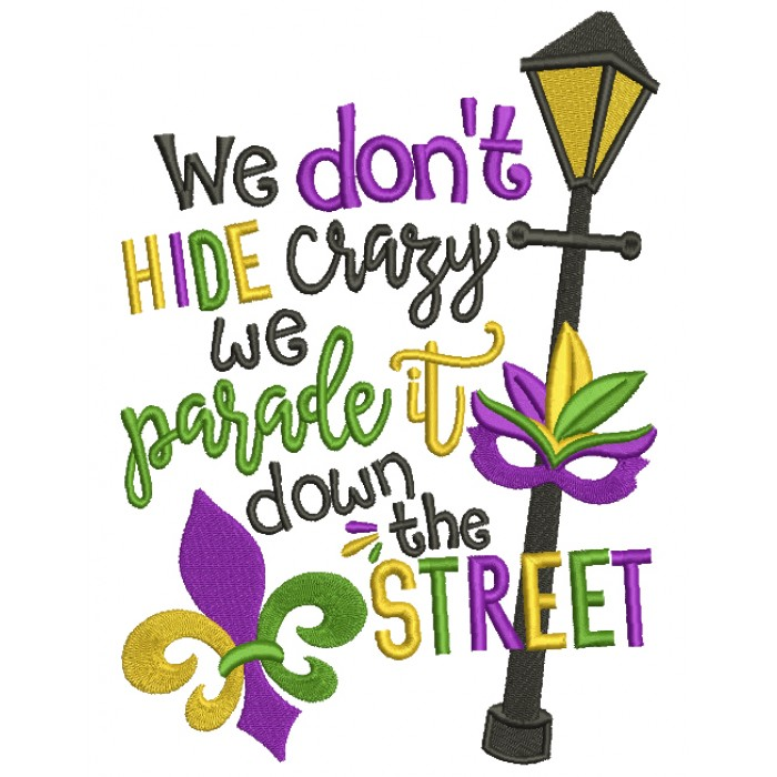 We Don't Hide Crazy We Parade It Down The Street Mardi Grass Filled Machine Embroidery Design Digitized Pattern