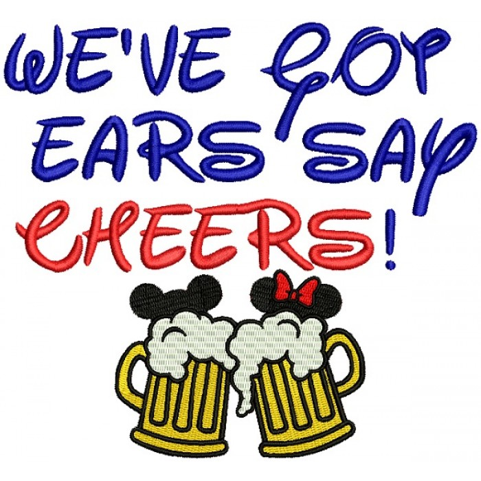 We've Got Ears Say Cheers Filled Machine Embroidery Design Digitized Pattern