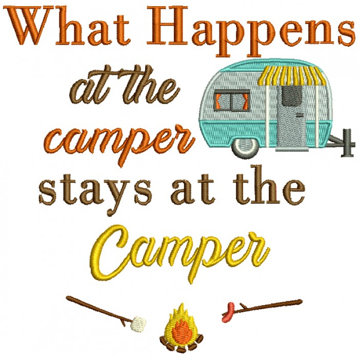 What Happens At The Camper Stays At The Camper Filled Machine Embroidery Design Digitized Pattern