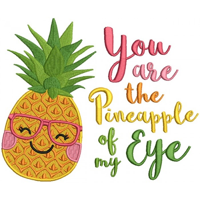 You Are The Pineapple Of My Eye Filled Machine Embroidery Design Digitized Pattern