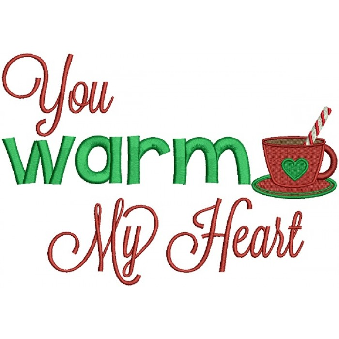 You Warm My Heart Cup of Coffee Filled Christmas Machine Embroidery Design Digitized Pattern