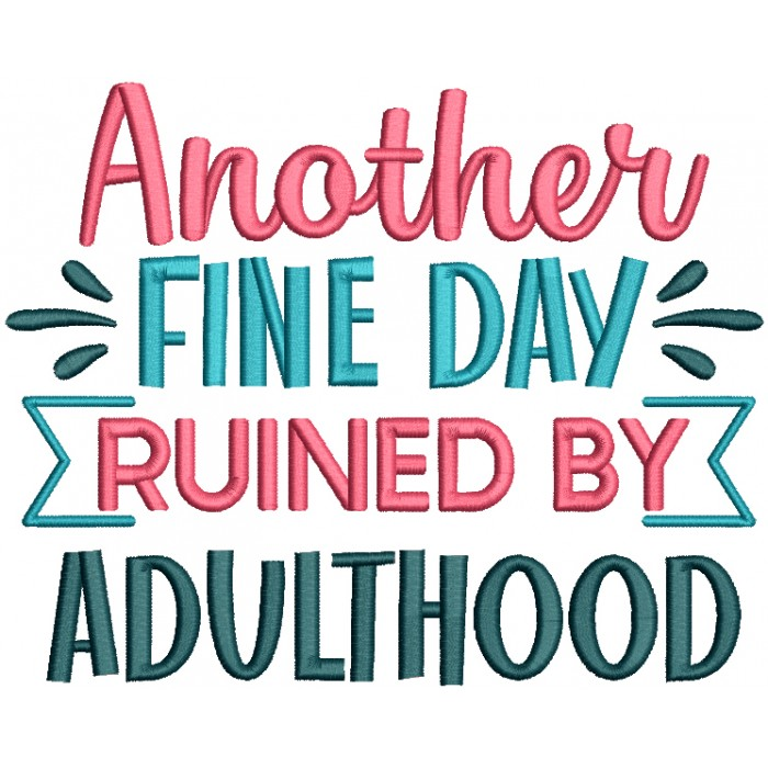 Another Fine Day Ruined By Adaldhood Filled Machine Embroidery Design Digitized Pattern