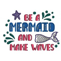 Be A Mermaid And Make Waves Applique Machine Embroidery Design Digitized Pattern