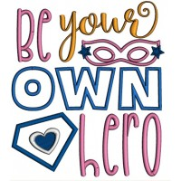 Be Your Own Hero Applique Machine Embroidery Design Digitized Pattern