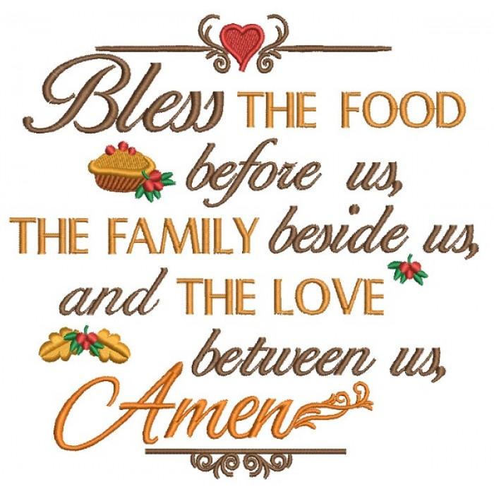 Bless The Food Before Us The Family Beside Us And The Love Between Us Amen Filled Machine Embroidery Design Digitized Pattern
