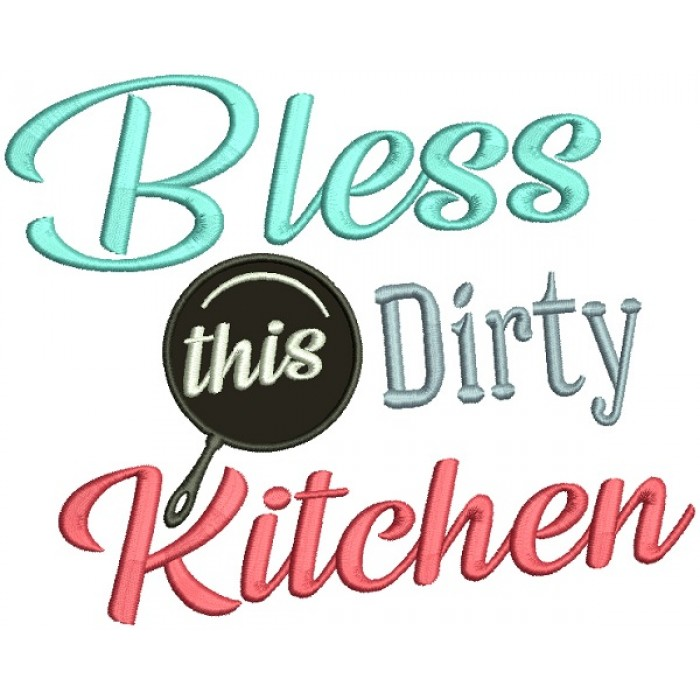 Bless This Dirty Kitchen Applique Machine Embroidery Design Digitized Pattern