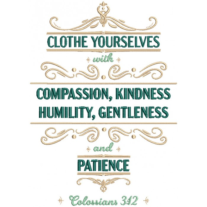 Clothe Yourselves With Compassion Kindness Humility Gentleness And Patience Colossians 3-12 Bible Verse Religious Filled Machine Embroidery Design Digitized Pattern