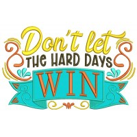 Don't Let The Hard Days WIN Applique Machine Embroidery Design Digitized Pattern